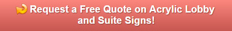 Free quote on acrylic lobby and suite signs San Clemente CA
